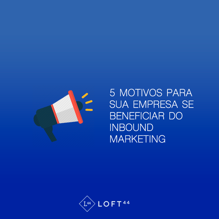 5 motivos para sua empresa se beneficiar do Inbound Marketing - ecommerce por Loft44 - Flow Commerce