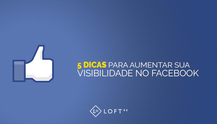 5 Dicas Para Aumentar Sua Visibilidade No Facebook - ecommerce por Loft44 - Flow Commerce