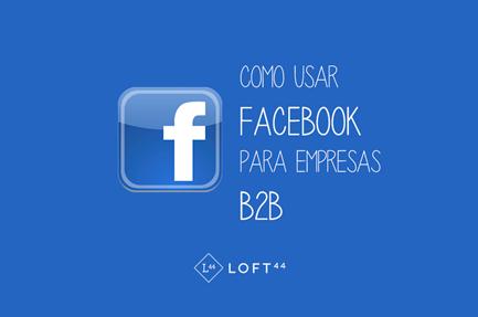 Como usar Facebook para empresas B2B - ecommerce por Loft44 - Flow Commerce