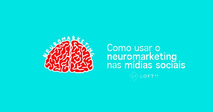 Como usar neuromarketing nas mídias sociais - ecommerce por Loft44 - Flow Commerce