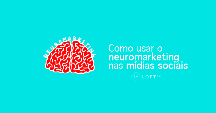 como usar neuromarketing loft44