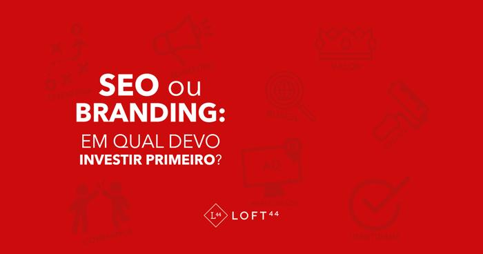 SEO ou Branding: em qual investir primeiro? - ecommerce por Loft44 - Flow Commerce