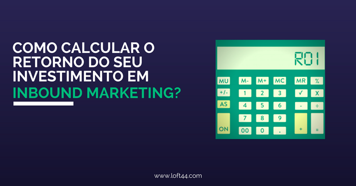 Como calcular seu retorno de investimento em Inbound Marketing? -ecommerce por Loft44 - Flow Commerce