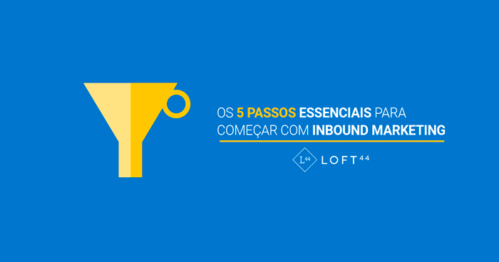 Como começar com Inbound Marketing em 5 passos - ecommerce por Loft44 - Flow Commerce