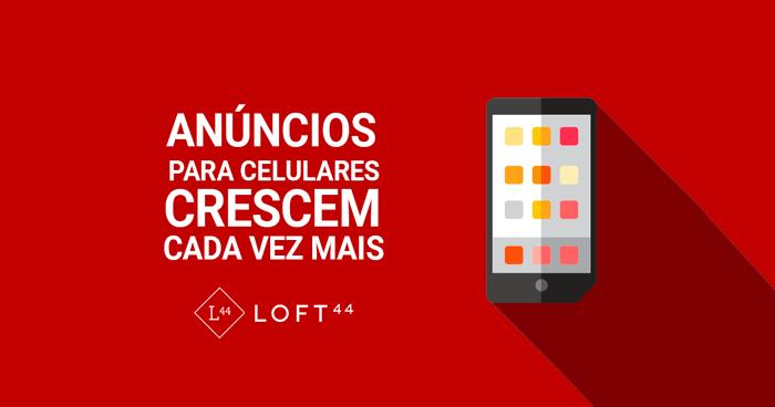 Anúncios para celulares crescem cada vez mais - ecommerce por Loft44 - Flow Commerce