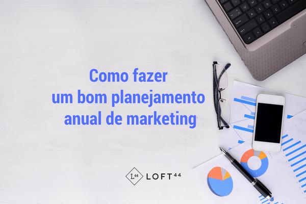 Como fazer um bom planejamento anual de marketing - ecommerce por Loft44 - Flow Commerce