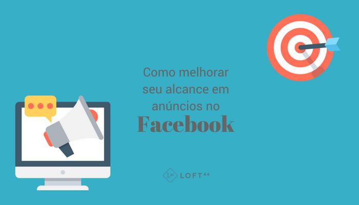loft44 melhorar seu alcance em anúncios no Facebook