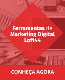 Conheça as ferramentas de inbound marketing da Loft44